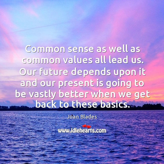 Common sense as well as common values all lead us. Our future depends upon it and Image