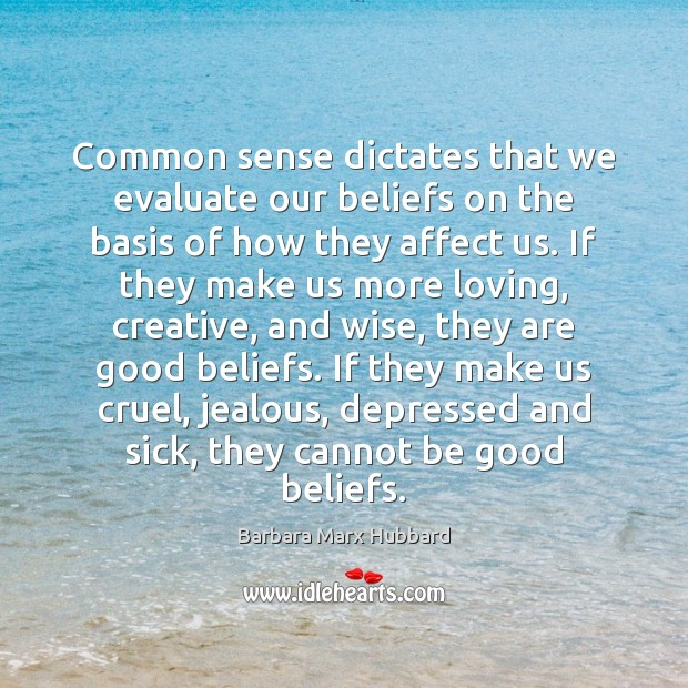 Image, Common sense dictates that we evaluate our beliefs on the basis of