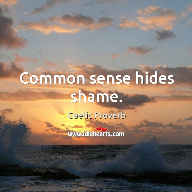 Image, Common sense hides shame.