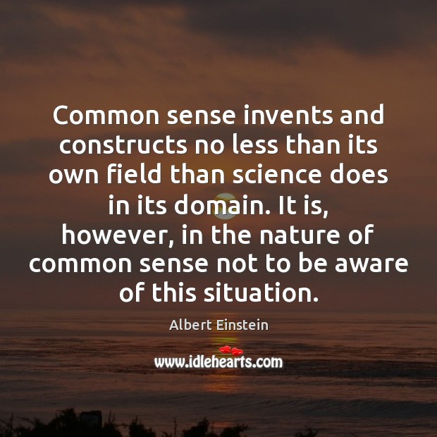 Image, Common sense invents and constructs no less than its own field than
