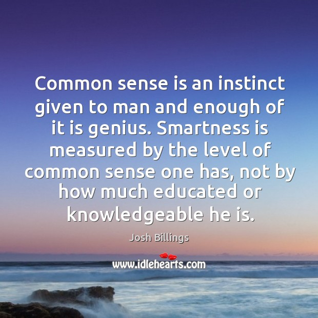 Common sense is an instinct given to man and enough of it Image