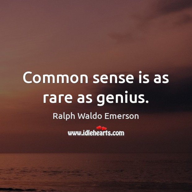 Common sense is as rare as genius. Ralph Waldo Emerson Picture Quote