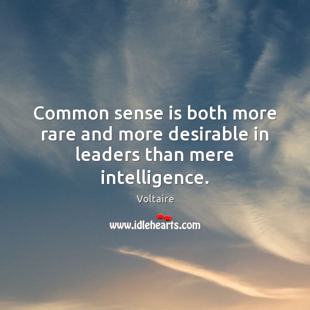 Image, Common sense is both more rare and more desirable in leaders than mere intelligence.