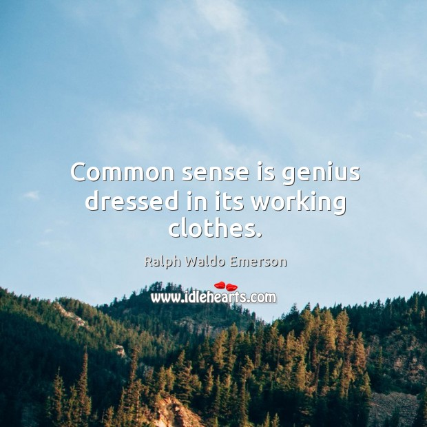 Common sense is genius dressed in its working clothes. Image