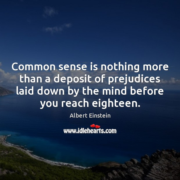 Image, Common sense is nothing more than a deposit of prejudices laid down