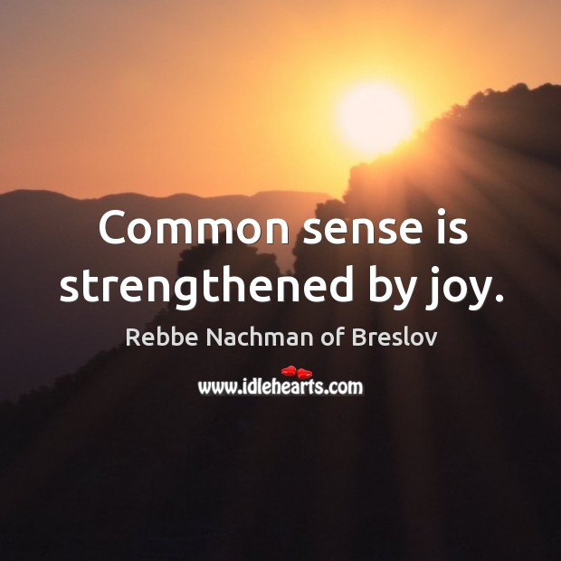 Common sense is strengthened by joy. Image