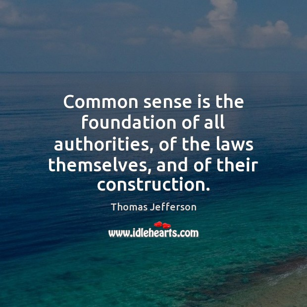 Common sense is the foundation of all authorities, of the laws themselves, Image