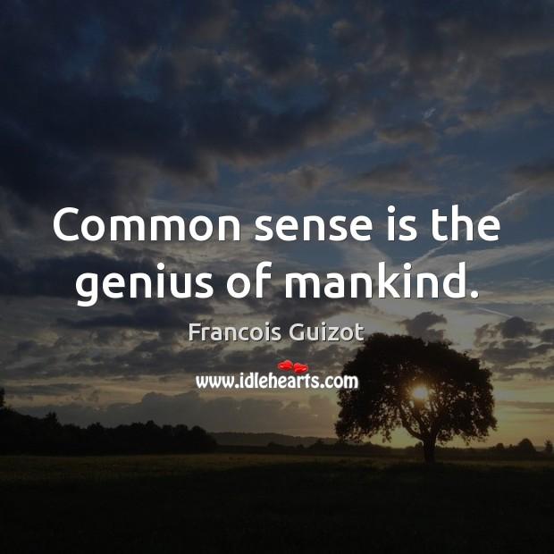 Common sense is the genius of mankind. Image
