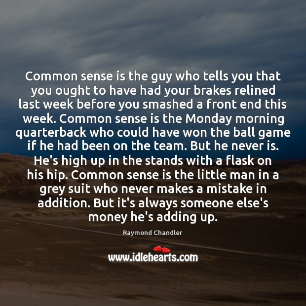 Common sense is the guy who tells you that you ought to Raymond Chandler Picture Quote