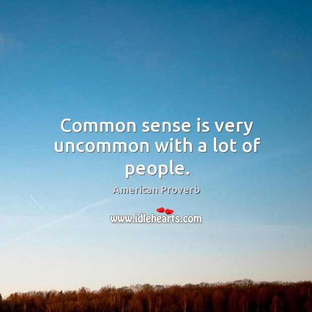 Image, Common sense is very uncommon with a lot of people.