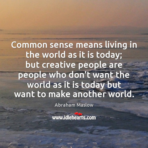 Image, Common sense means living in the world as it is today; but
