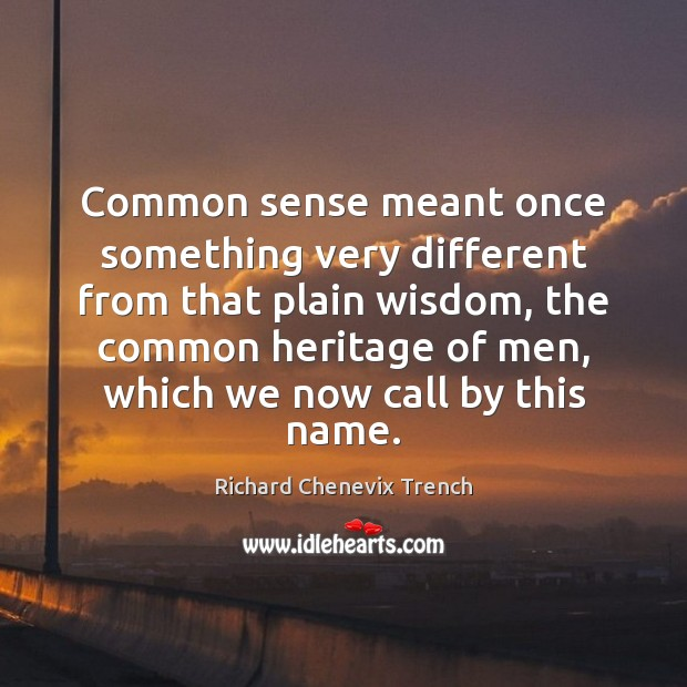 Common sense meant once something very different from that plain wisdom, the Image