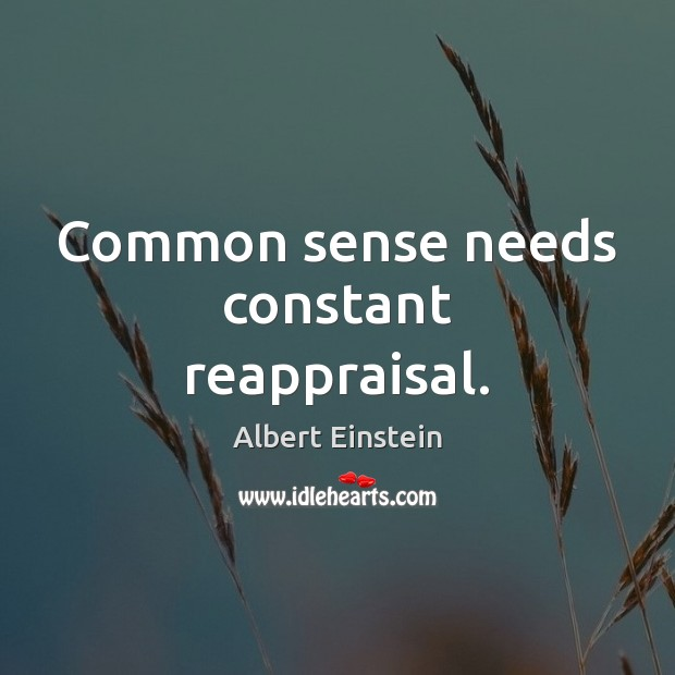 Common sense needs constant reappraisal. Image