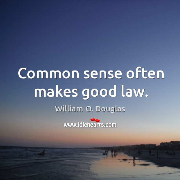 Common sense often makes good law. Image