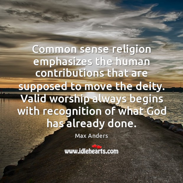 Common sense religion emphasizes the human contributions that are supposed to move Max Anders Picture Quote