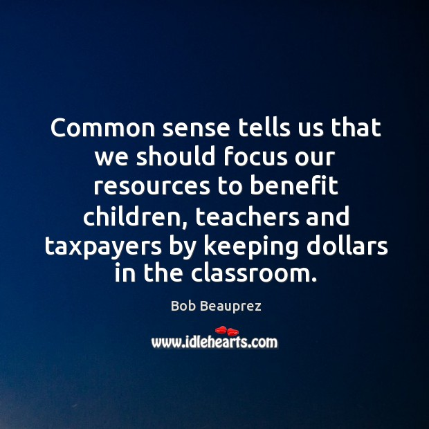 Common sense tells us that we should focus our resources to benefit children, teachers Image