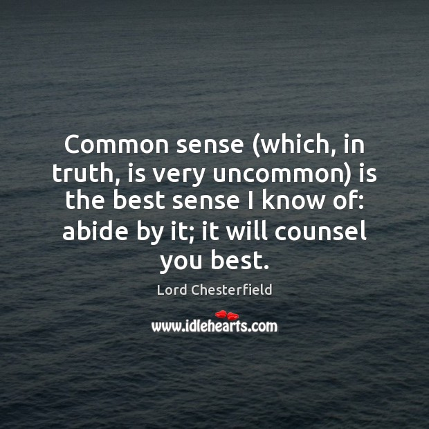 Common sense (which, in truth, is very uncommon) is the best sense Image