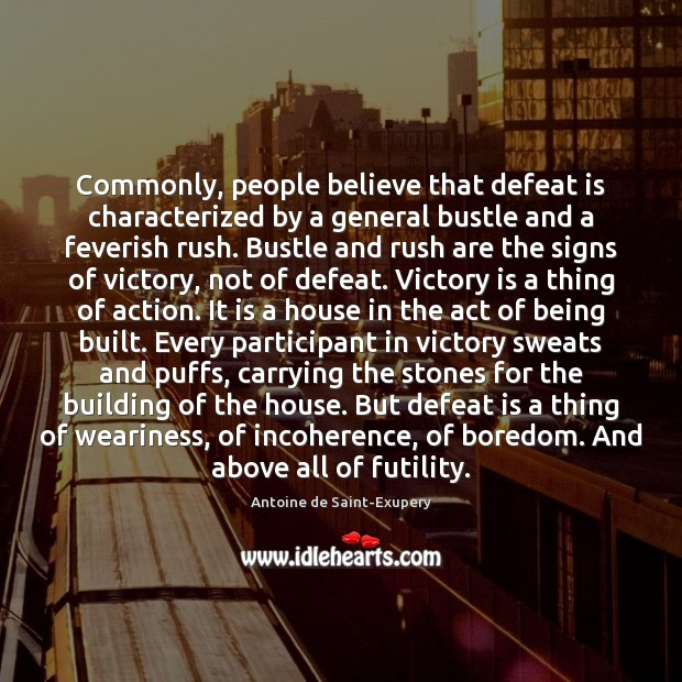 Commonly, people believe that defeat is characterized by a general bustle and Defeat Quotes Image