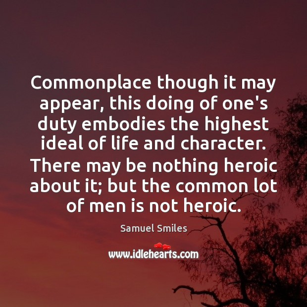 Commonplace though it may appear, this doing of one's duty embodies the Samuel Smiles Picture Quote