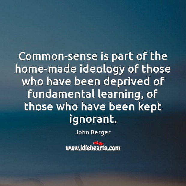 Image, Common-sense is part of the home-made ideology of those who have been