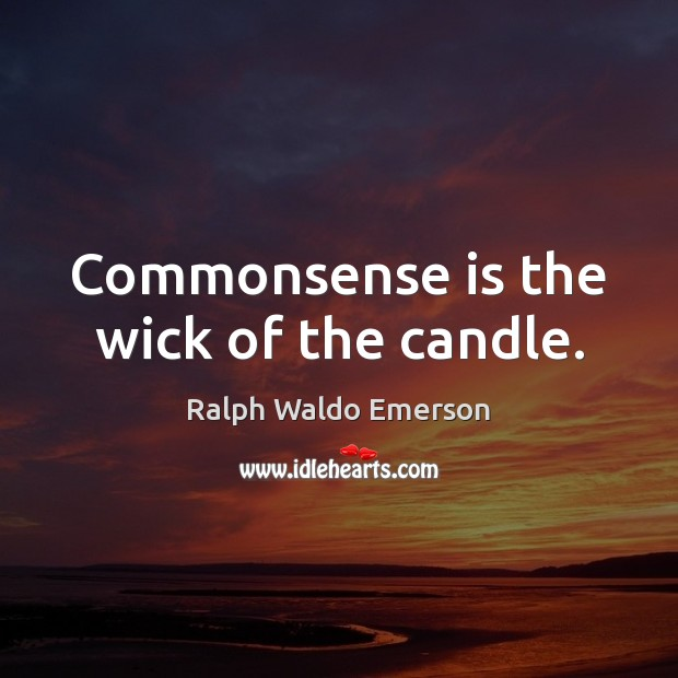 Image, Commonsense is the wick of the candle.
