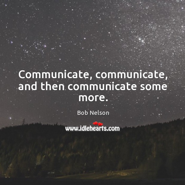 Communicate, communicate, and then communicate some more. Image