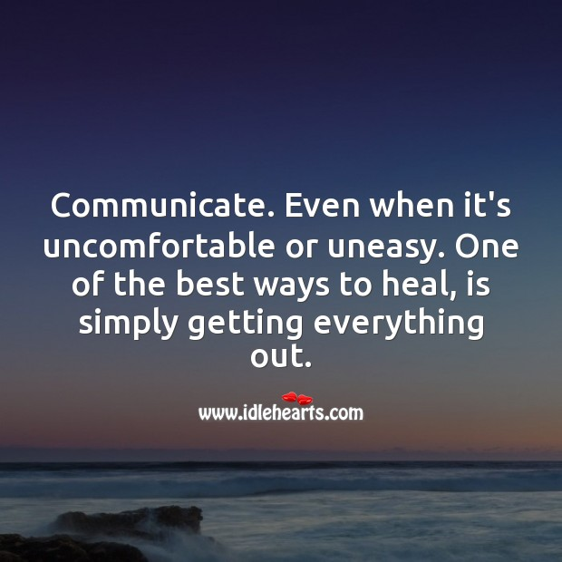 Communicate. Even when it's uncomfortable or uneasy. Heal Quotes Image