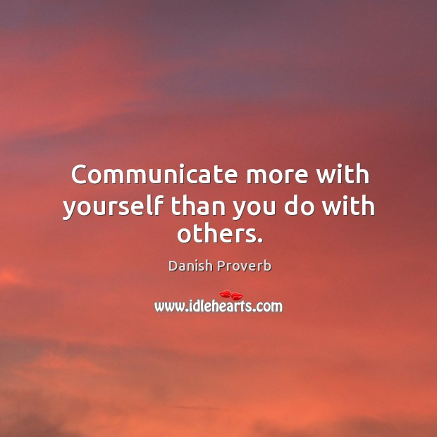 Communicate more with yourself than you do with others. Danish Proverbs Image
