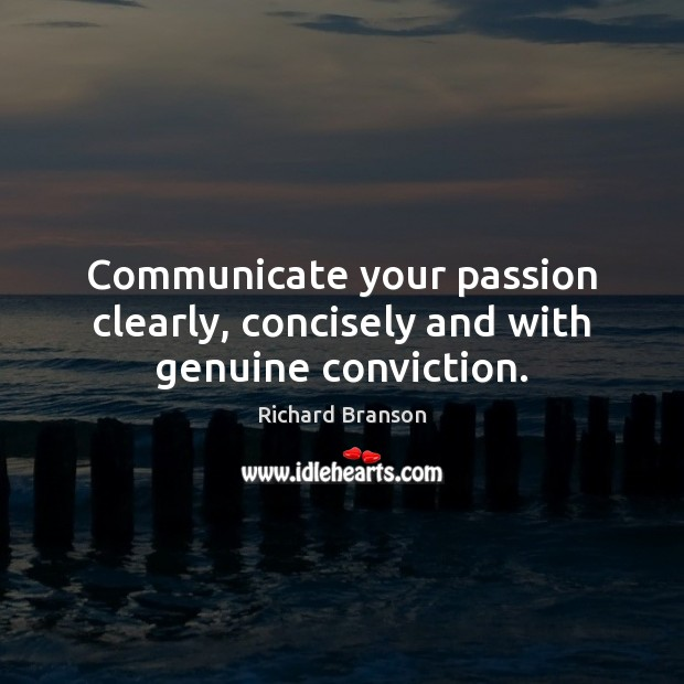 Image, Communicate your passion clearly, concisely and with genuine conviction.