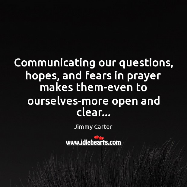 Image, Communicating our questions, hopes, and fears in prayer makes them-even to ourselves-more