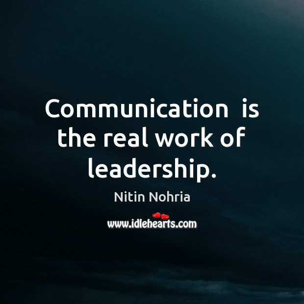 Communication  is the real work of leadership. Image