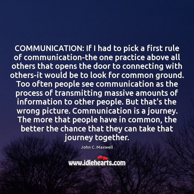 COMMUNICATION: If I had to pick a first rule of communication-the one Image