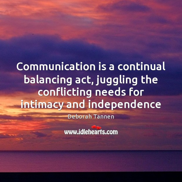 Communication is a continual balancing act, juggling the conflicting needs for intimacy Communication Quotes Image