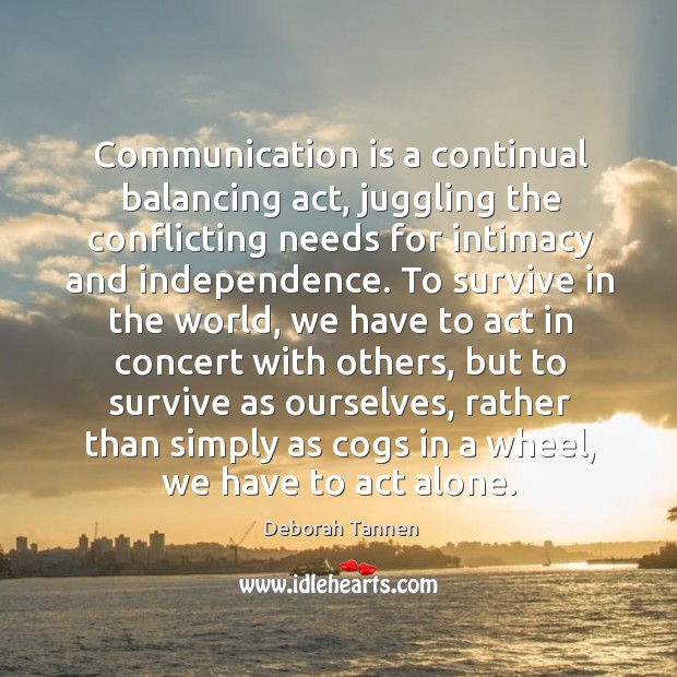 Communication is a continual balancing act, juggling the conflicting Image