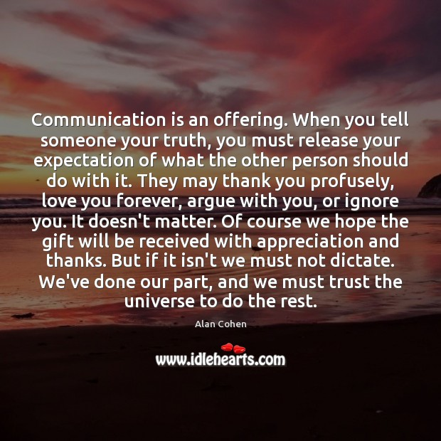 Communication is an offering. When you tell someone your truth, you must Image
