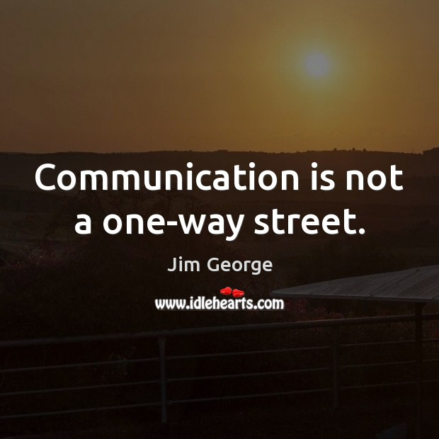 Communication is not a one-way street. Image