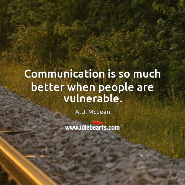 Communication is so much better when people are vulnerable. Image