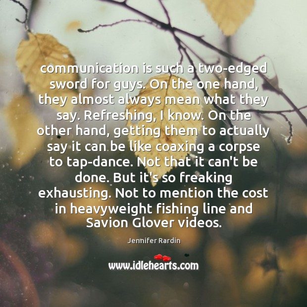 Communication is such a two-edged sword for guys. On the one hand, Jennifer Rardin Picture Quote