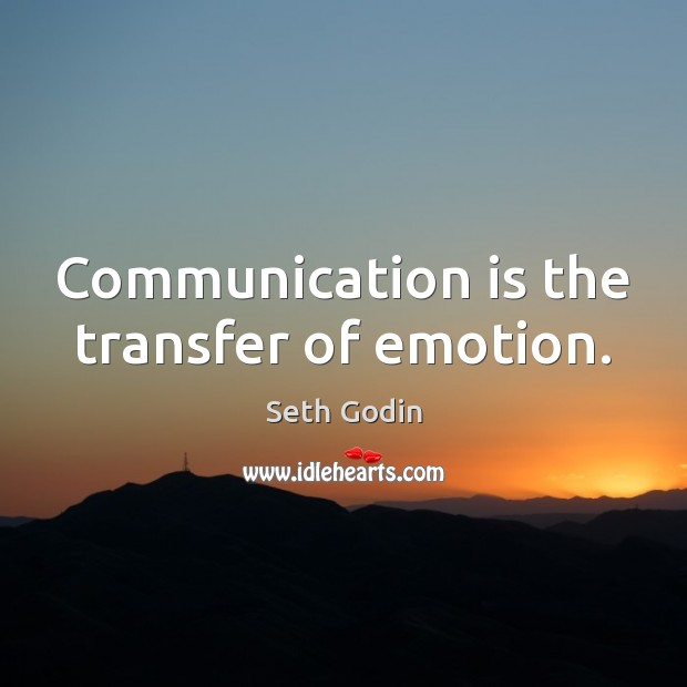 Communication is the transfer of emotion. Image