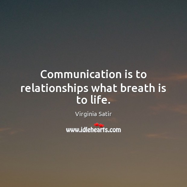 Communication is to relationships what breath is to life. Virginia Satir Picture Quote