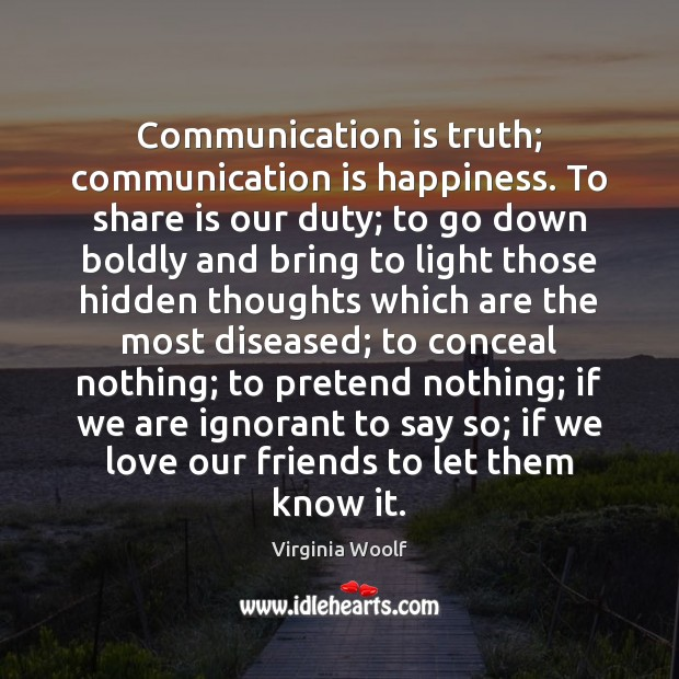Communication is truth; communication is happiness. To share is our duty; to Image