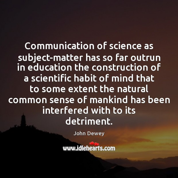 Image, Communication of science as subject-matter has so far outrun in education the