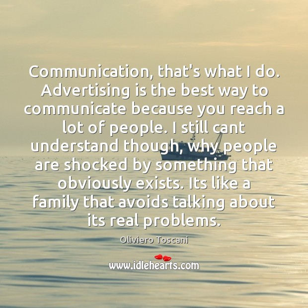 Communication, that's what I do. Advertising is the best way to communicate Image