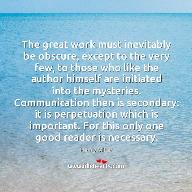 Communication then is secondary: it is perpetuation which is important. For this only one good reader is necessary. Image