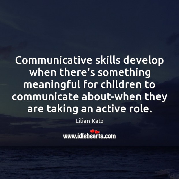 Communicative skills develop when there's something meaningful for children to communicate about-when Image