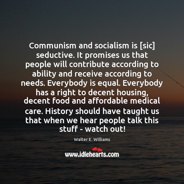 Communism and socialism is [sic] seductive. It promises us that people will Walter E. Williams Picture Quote