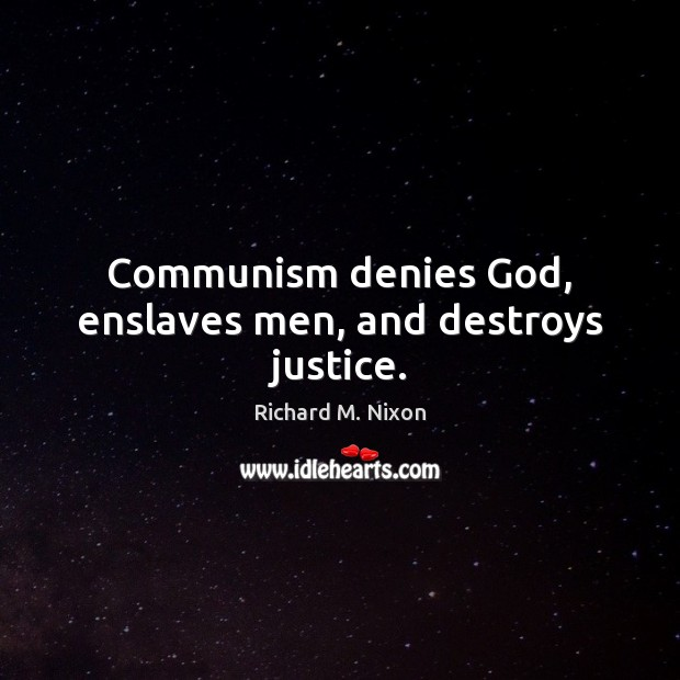 Image, Communism denies God, enslaves men, and destroys justice.