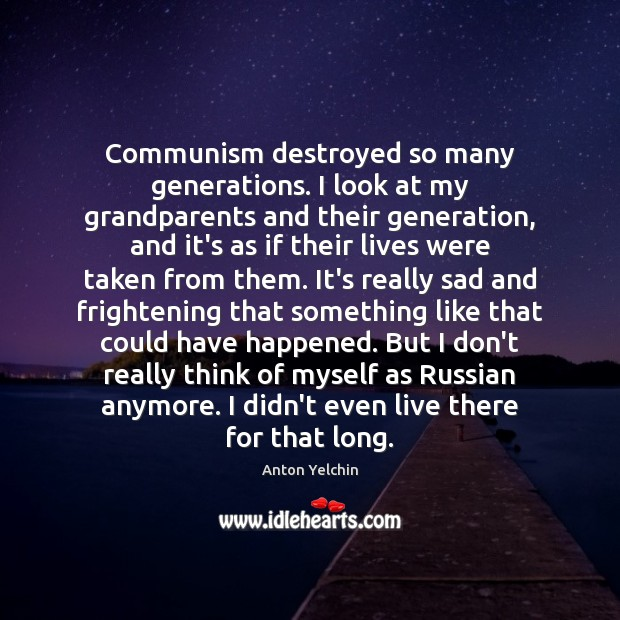 Communism destroyed so many generations. I look at my grandparents and their Image