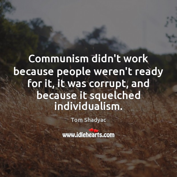 Communism didn't work because people weren't ready for it, it was corrupt, Image