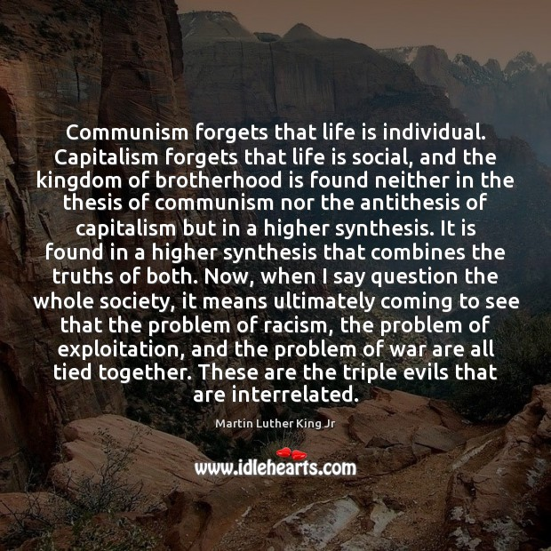 Image, Communism forgets that life is individual. Capitalism forgets that life is social,